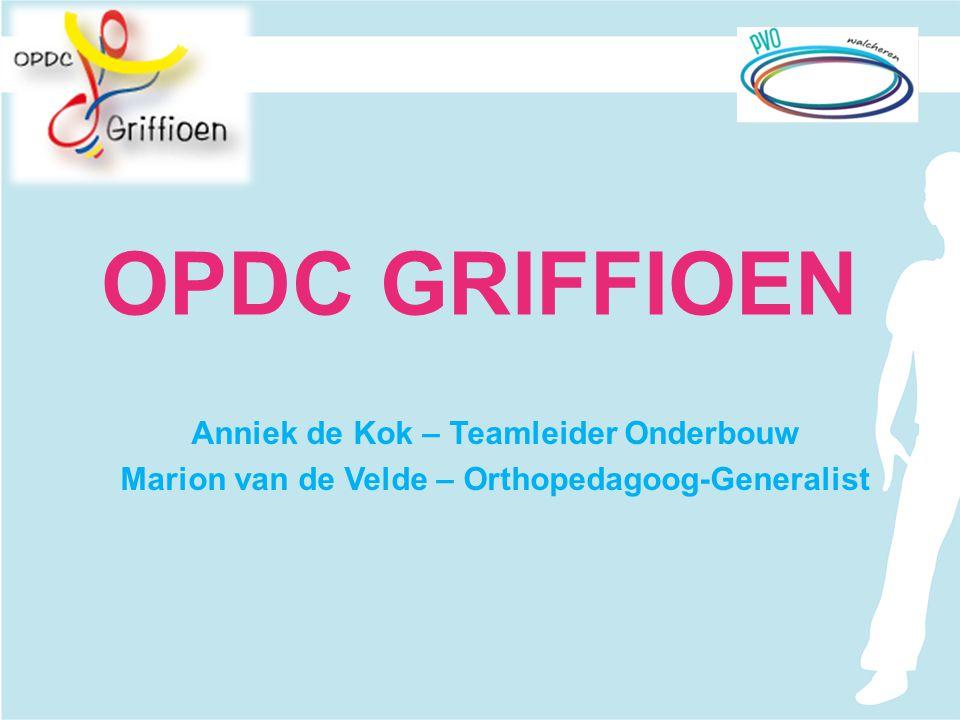 OPDC GRIFFIOEN Anniek de Kok – Teamleider Onderbouw Marion van de Velde – Orthopedagoog-Generalist