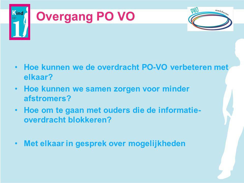 Overgang PO VO Hoe kunnen we de overdracht PO-VO verbeteren met elkaar? Hoe kunnen we samen zorgen voor minder afstromers? Hoe om te gaan met ouders d