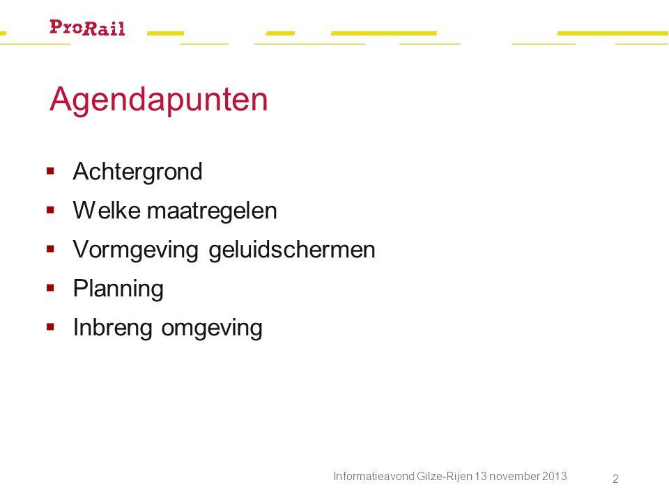 Agendapunten  Achtergrond  Welke maatregelen  Vormgeving geluidschermen  Planning  Inbreng omgeving Informatieavond Gilze-Rijen 13 november 2013