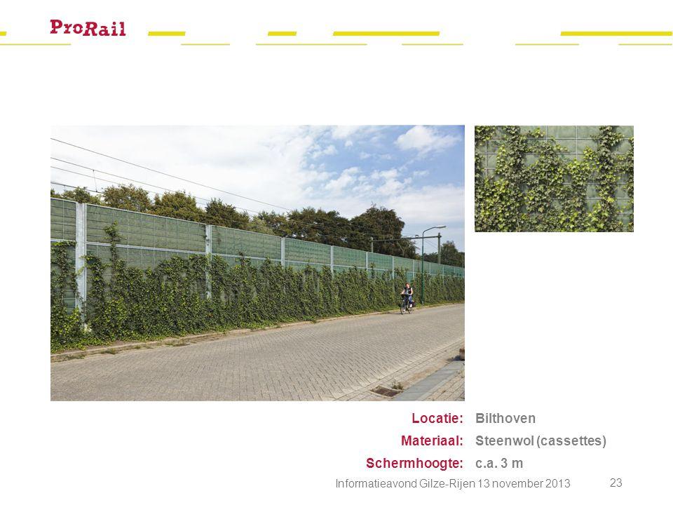 Bilthoven Steenwol (cassettes) c.a. 3 m Locatie: Materiaal: Schermhoogte: Informatieavond Gilze-Rijen 13 november 2013 23