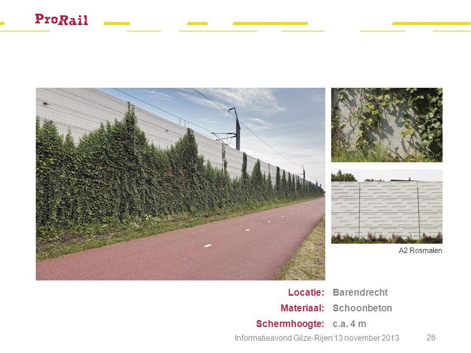 Barendrecht Schoonbeton c.a. 4 m Locatie: Materiaal: Schermhoogte: A2 Rosmalen Informatieavond Gilze-Rijen 13 november 2013 26