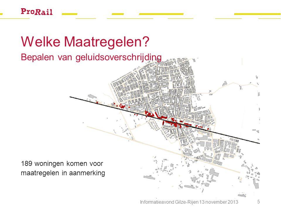 189 woningen komen voor maatregelen in aanmerking Welke Maatregelen? Bepalen van geluidsoverschrijding 5 Informatieavond Gilze-Rijen 13 november 2013