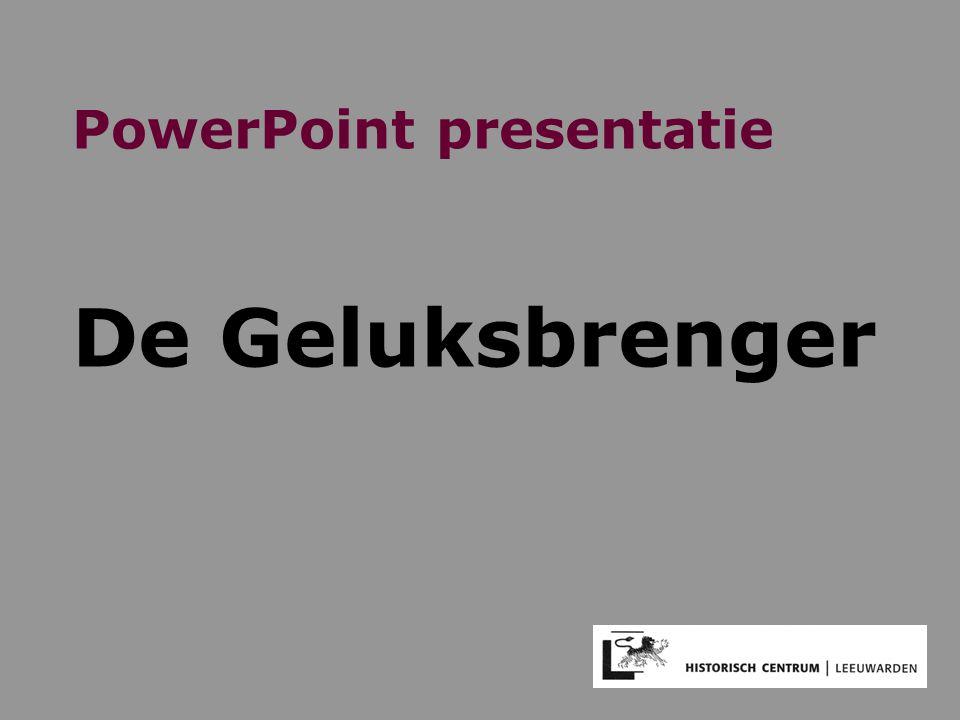 PowerPoint presentatie De Geluksbrenger