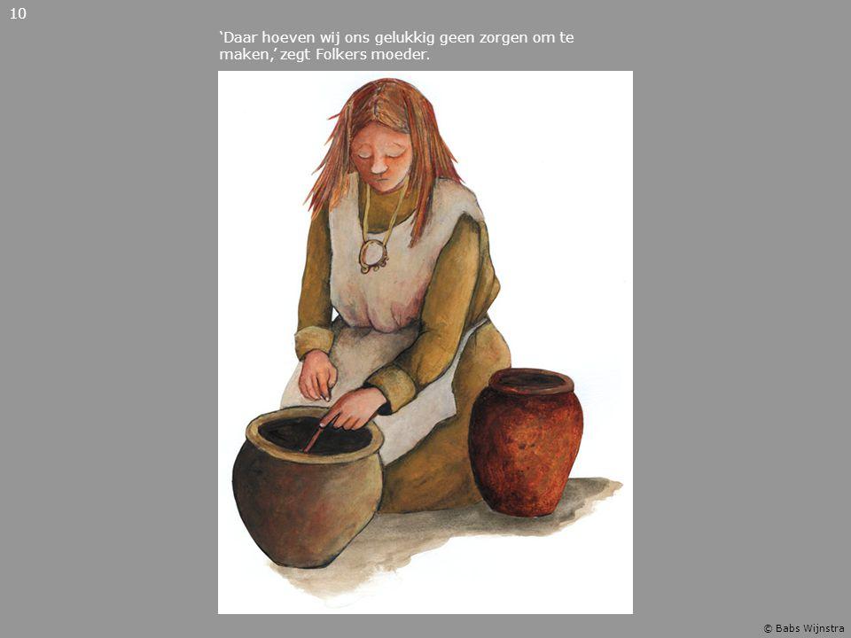 'Daar hoeven wij ons gelukkig geen zorgen om te maken,' zegt Folkers moeder. 10 © Babs Wijnstra