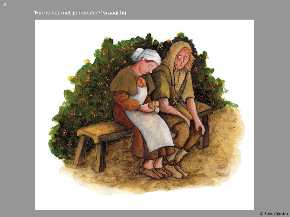 'Hoe is het met je moeder?' vraagt hij. 4 © Babs Wijnstra