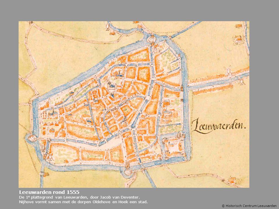 Leeuwarden rond 1555 De 1 e plattegrond van Leeuwarden, door Jacob van Deventer. Nijhove vormt samen met de dorpen Oldehove en Hoek een stad. © Histor