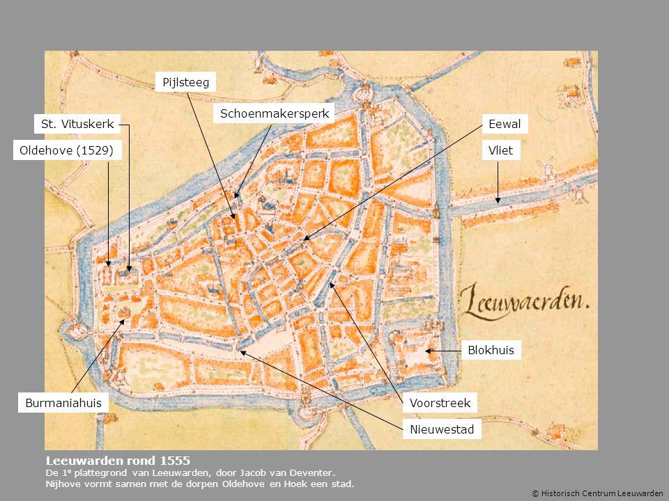 St. Vituskerk Oldehove (1529) Burmaniahuis Pijlsteeg Nieuwestad Voorstreek Vliet Blokhuis Eewal © Historisch Centrum Leeuwarden Leeuwarden rond 1555 D