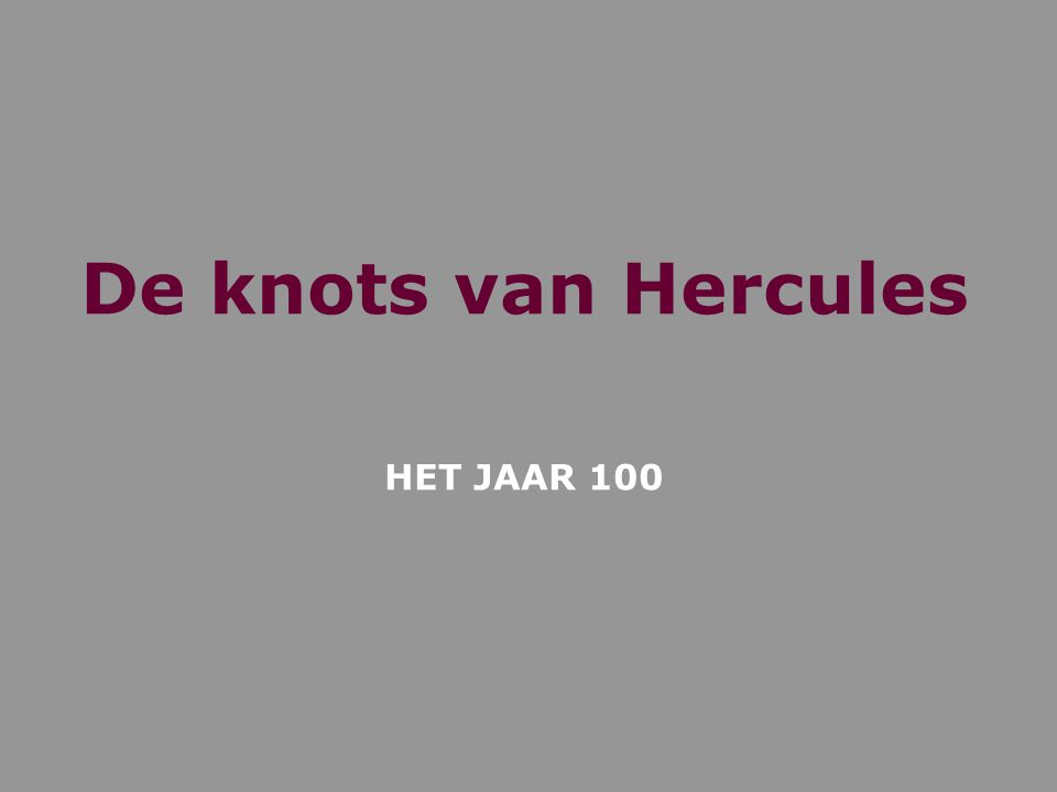De knots van Hercules HET JAAR 100