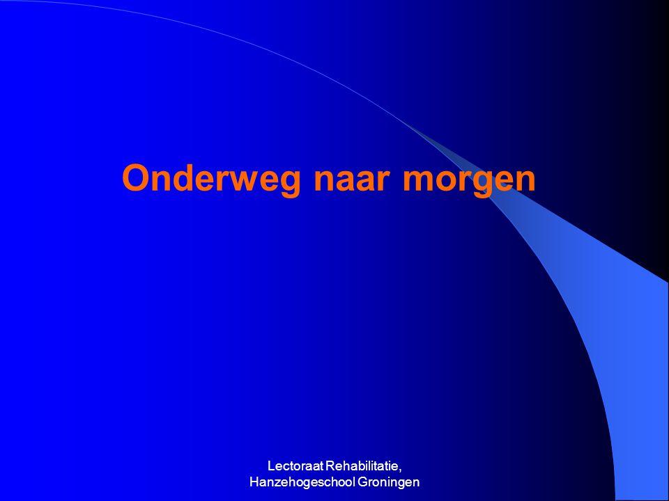 Lectoraat Rehabilitatie, Hanzehogeschool Groningen Onderweg naar morgen