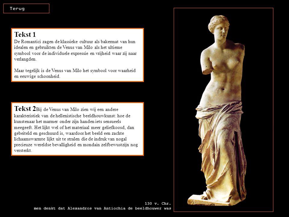 130 v. Chr. men denkt dat Alexandros van Antiochia de beeldhouwer was Terug Tekst 1 De Romantici zagen de klassieke cultuur als bakermat van hun ideal