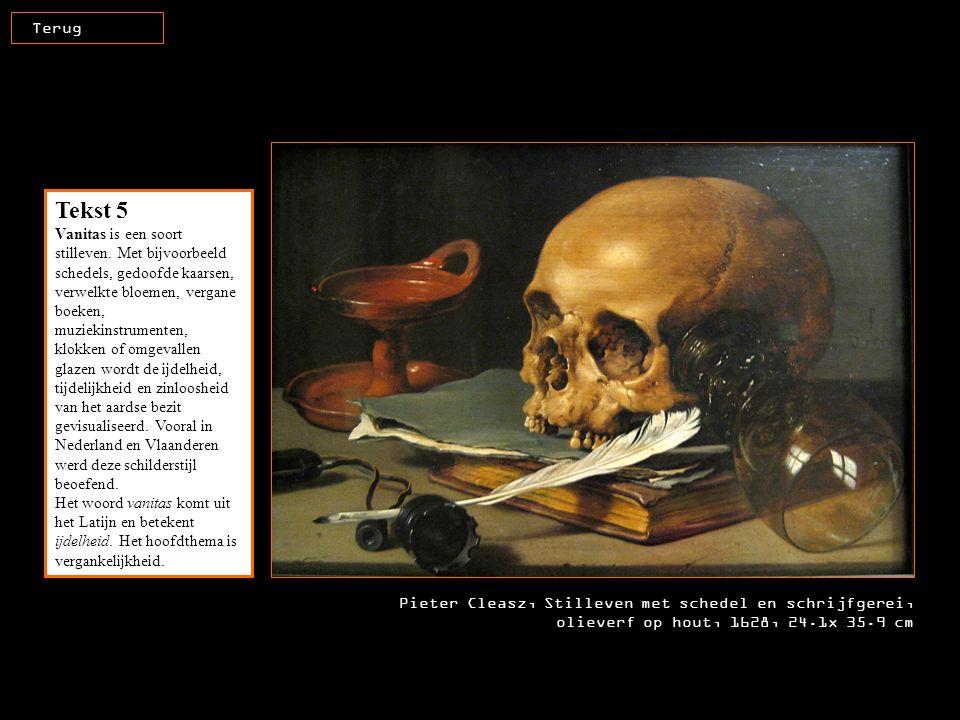 Pieter Cleasz, Stilleven met schedel en schrijfgerei, olieverf op hout, 1628, 24.1x 35.9 cm Terug Tekst 5 Vanitas is een soort stilleven. Met bijvoorb