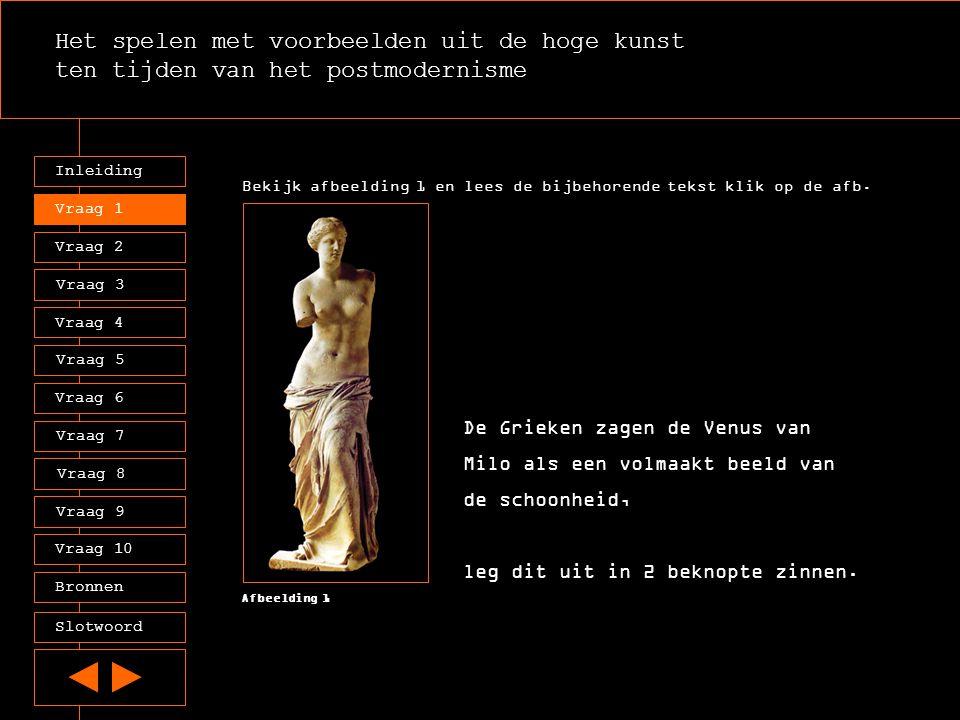 Het spelen met voorbeelden uit de hoge kunst ten tijden van het postmodernisme Inleiding Vraag 2 Vraag 3 Vraag 4 Vraag 5 Vraag 6 Vraag 7 Vraag 8 Vraag 9 Vraag 10 Vraag 1 Tekst 3 + 4 Afbeelding 2 Bekijk afbeelding 2 en lees tekst 3 en 4 door erop te klikken Dali heeft de Venus van Milo gebruikt om de psychoanalyse van Freud weer te geven, bekijk afbeelding 2 Wat heeft Dali aan het beeld veranderd.