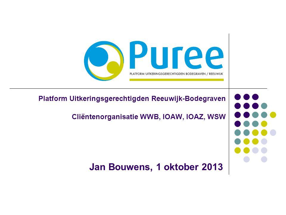 Platform Uitkeringsgerechtigden Reeuwijk-Bodegraven Cliëntenorganisatie WWB, IOAW, IOAZ, WSW Jan Bouwens, 1 oktober 2013