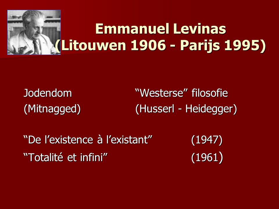 Emmanuel Levinas (Litouwen 1906 - Parijs 1995) Jodendom Westerse filosofie (Mitnagged)(Husserl - Heidegger) De l'existence à l'existant (1947) Totalité et infini (1961 )