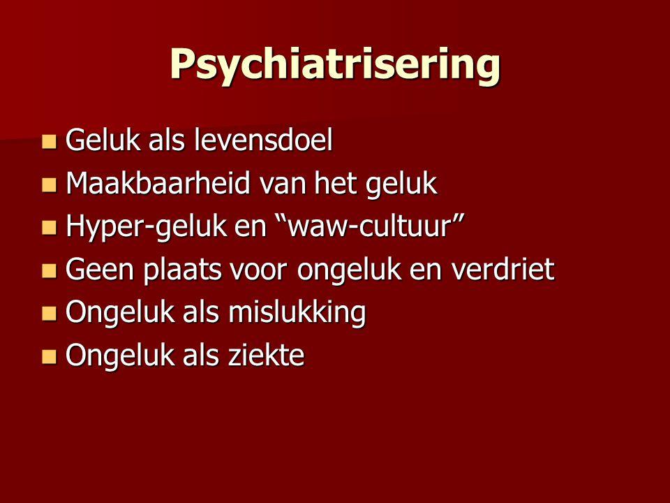 Psychiatrisering Geluk als levensdoel Geluk als levensdoel Maakbaarheid van het geluk Maakbaarheid van het geluk Hyper-geluk en waw-cultuur Hyper-geluk en waw-cultuur Geen plaats voor ongeluk en verdriet Geen plaats voor ongeluk en verdriet Ongeluk als mislukking Ongeluk als mislukking Ongeluk als ziekte Ongeluk als ziekte