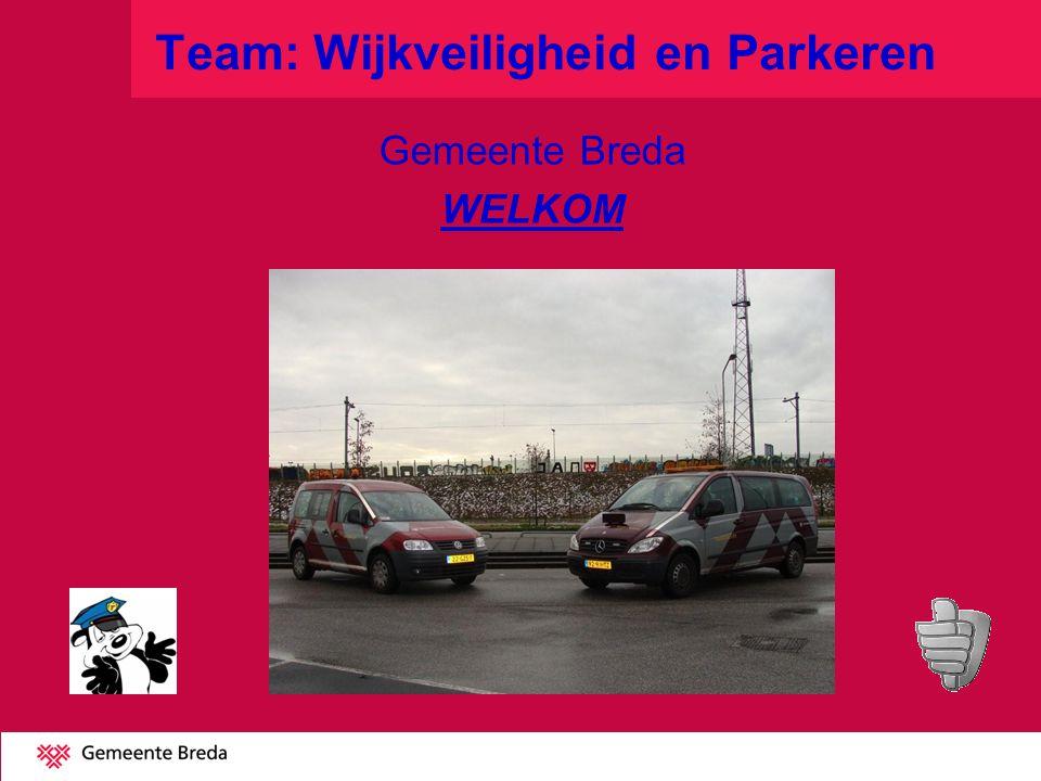 Team: Wijkveiligheid en Parkeren Gemeente Breda WELKOM