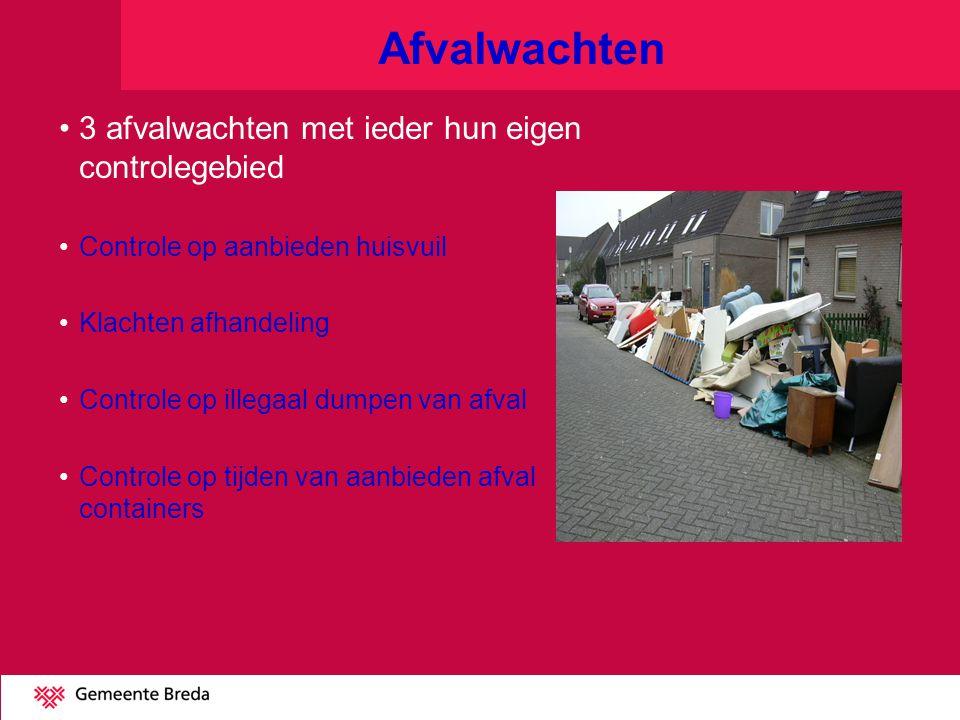 Afvalwachten 3 afvalwachten met ieder hun eigen controlegebied Controle op aanbieden huisvuil Klachten afhandeling Controle op illegaal dumpen van afval Controle op tijden van aanbieden afval containers