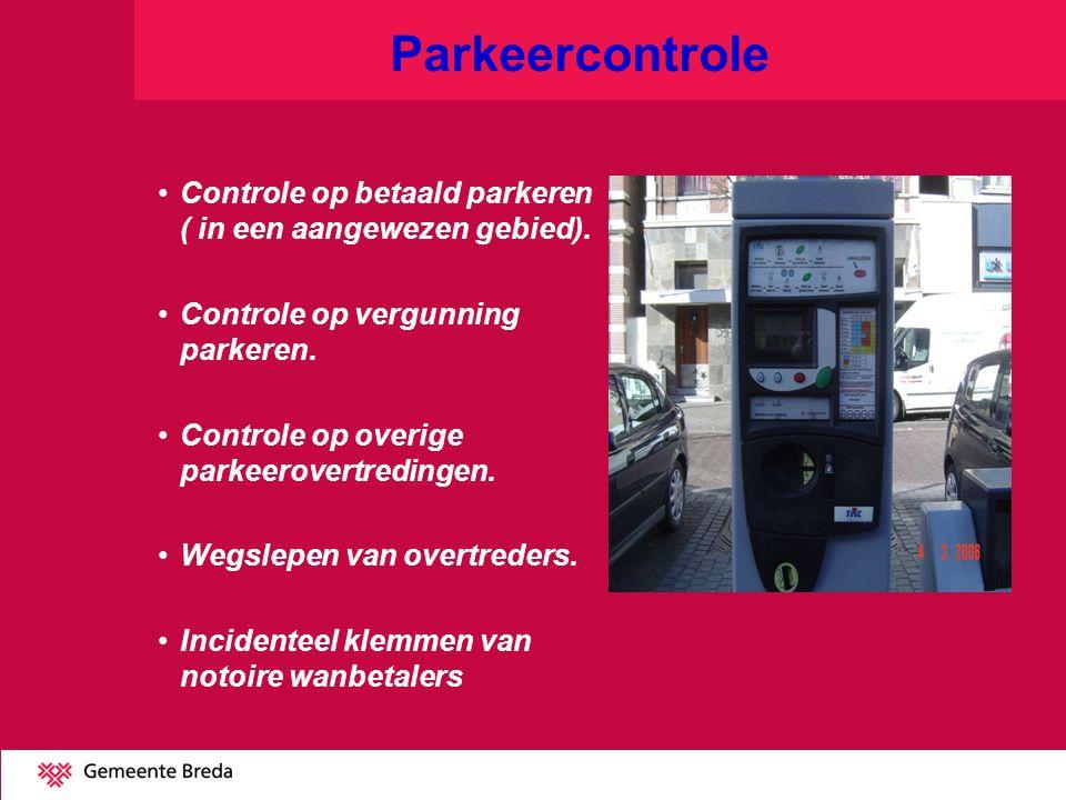 Parkeercontrole Controle op betaald parkeren ( in een aangewezen gebied). Controle op vergunning parkeren. Controle op overige parkeerovertredingen. W