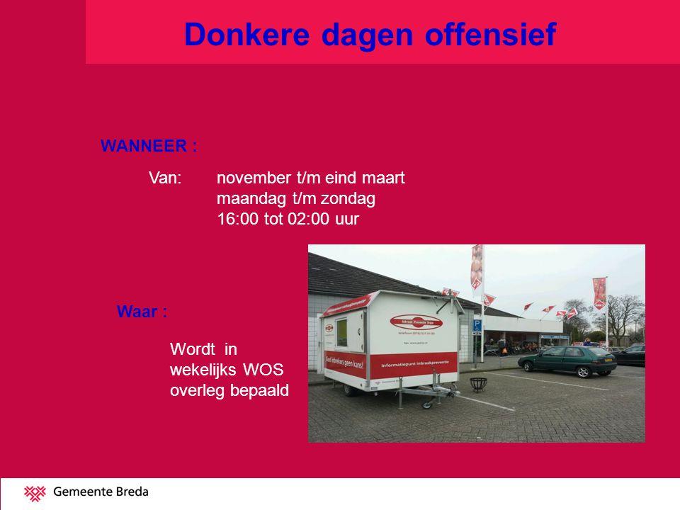 Donkere dagen offensief WANNEER : Van: november t/m eind maart maandag t/m zondag 16:00 tot 02:00 uur Waar : Wordt in wekelijks WOS overleg bepaald