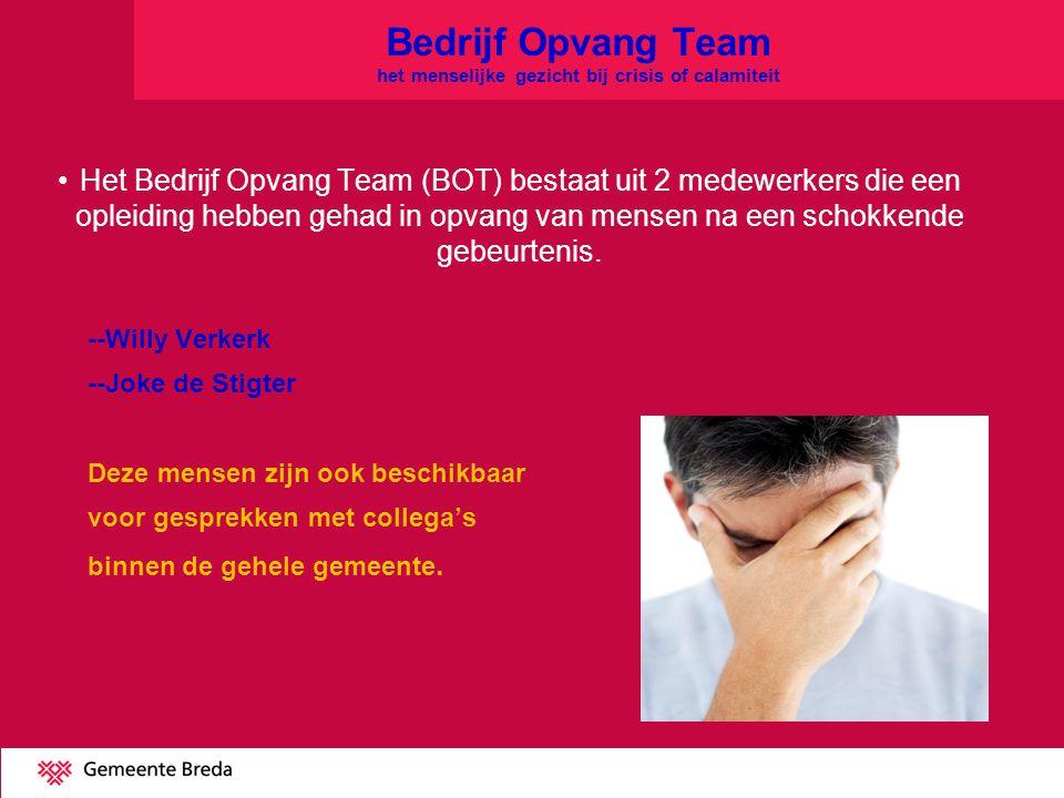 Bedrijf Opvang Team het menselijke gezicht bij crisis of calamiteit Het Bedrijf Opvang Team (BOT) bestaat uit 2 medewerkers die een opleiding hebben gehad in opvang van mensen na een schokkende gebeurtenis.