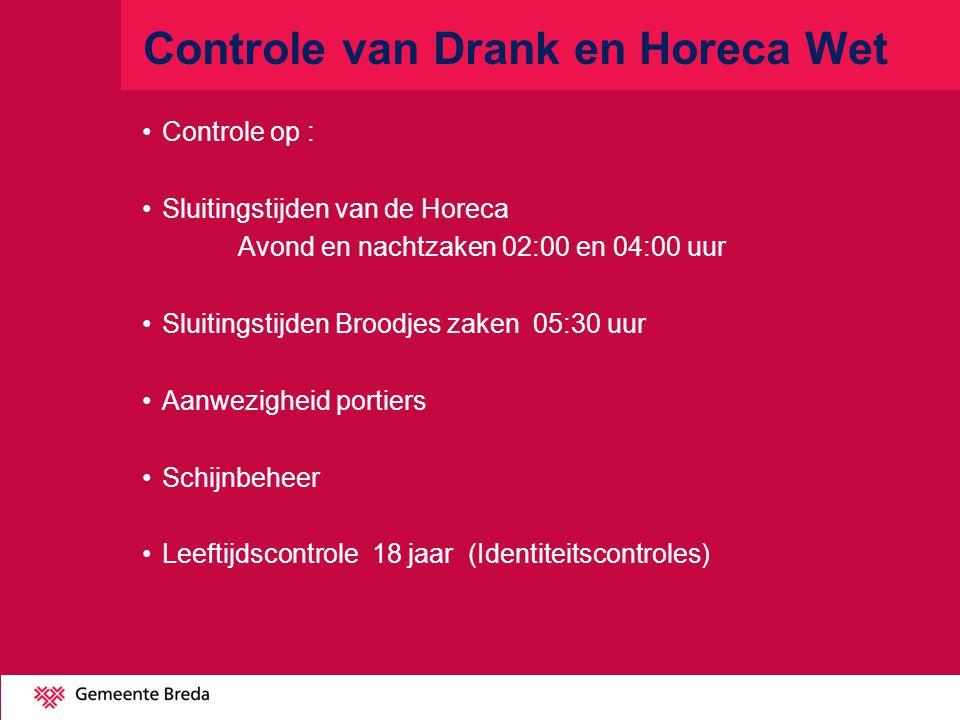 Controle van Drank en Horeca Wet Controle op : Sluitingstijden van de Horeca Avond en nachtzaken 02:00 en 04:00 uur Sluitingstijden Broodjes zaken 05: