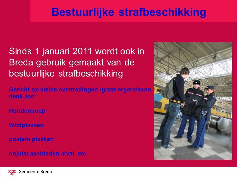 Bestuurlijke strafbeschikking Sinds 1 januari 2011 wordt ook in Breda gebruik gemaakt van de bestuurlijke strafbeschikking Gericht op kleine overtredi