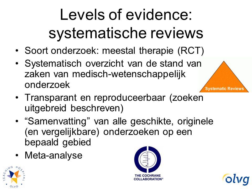 Levels of evidence: systematische reviews Soort onderzoek: meestal therapie (RCT) Systematisch overzicht van de stand van zaken van medisch-wetenschap