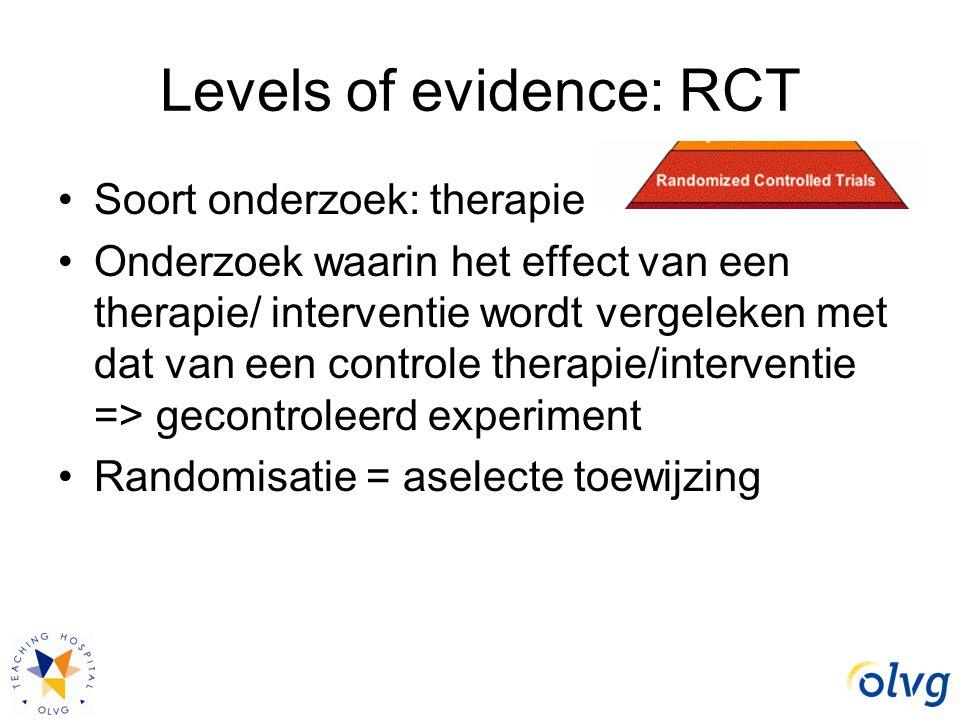 Levels of evidence: RCT Soort onderzoek: therapie Onderzoek waarin het effect van een therapie/ interventie wordt vergeleken met dat van een controle