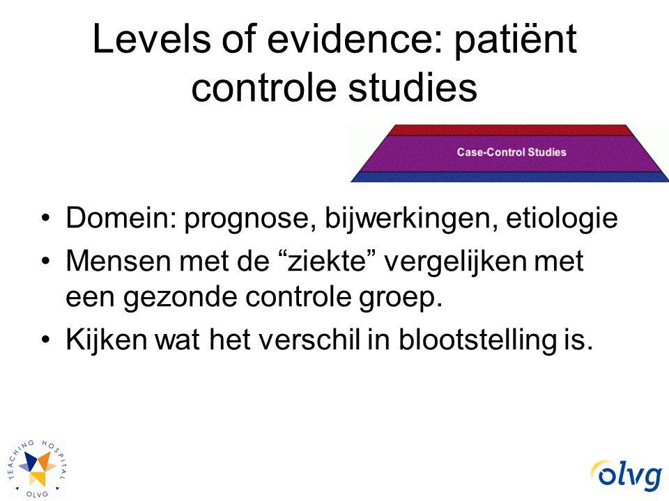 """Levels of evidence: patiënt controle studies Domein: prognose, bijwerkingen, etiologie Mensen met de """"ziekte"""" vergelijken met een gezonde controle gro"""