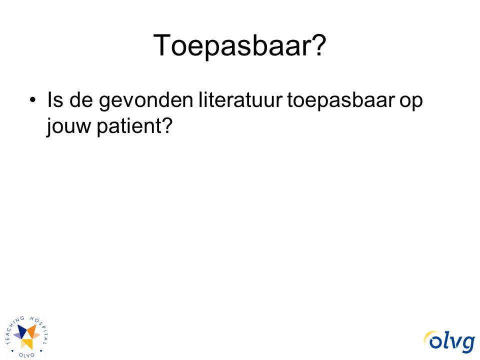 Toepasbaar? Is de gevonden literatuur toepasbaar op jouw patient?