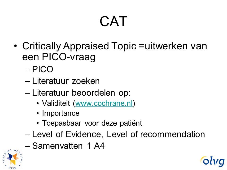 CAT Critically Appraised Topic =uitwerken van een PICO-vraag –PICO –Literatuur zoeken –Literatuur beoordelen op: Validiteit (www.cochrane.nl)www.cochr