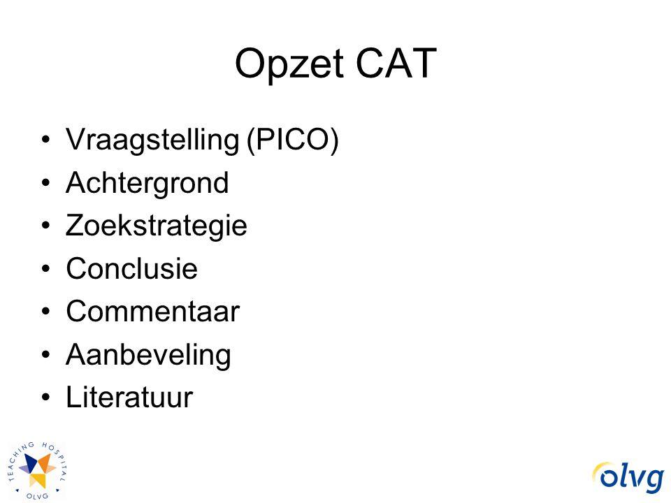 Opzet CAT Vraagstelling (PICO) Achtergrond Zoekstrategie Conclusie Commentaar Aanbeveling Literatuur