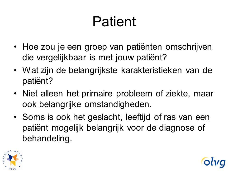 Patient Hoe zou je een groep van patiënten omschrijven die vergelijkbaar is met jouw patiënt? Wat zijn de belangrijkste karakteristieken van de patiën