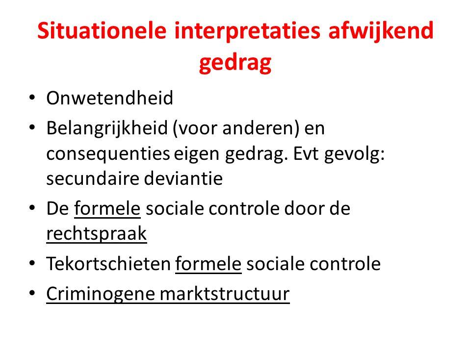 Situationele interpretaties afwijkend gedrag Onwetendheid Belangrijkheid (voor anderen) en consequenties eigen gedrag. Evt gevolg: secundaire devianti