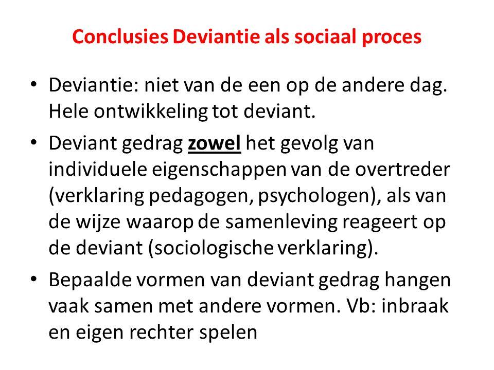 Conclusies Deviantie als sociaal proces Deviantie: niet van de een op de andere dag. Hele ontwikkeling tot deviant. Deviant gedrag zowel het gevolg va