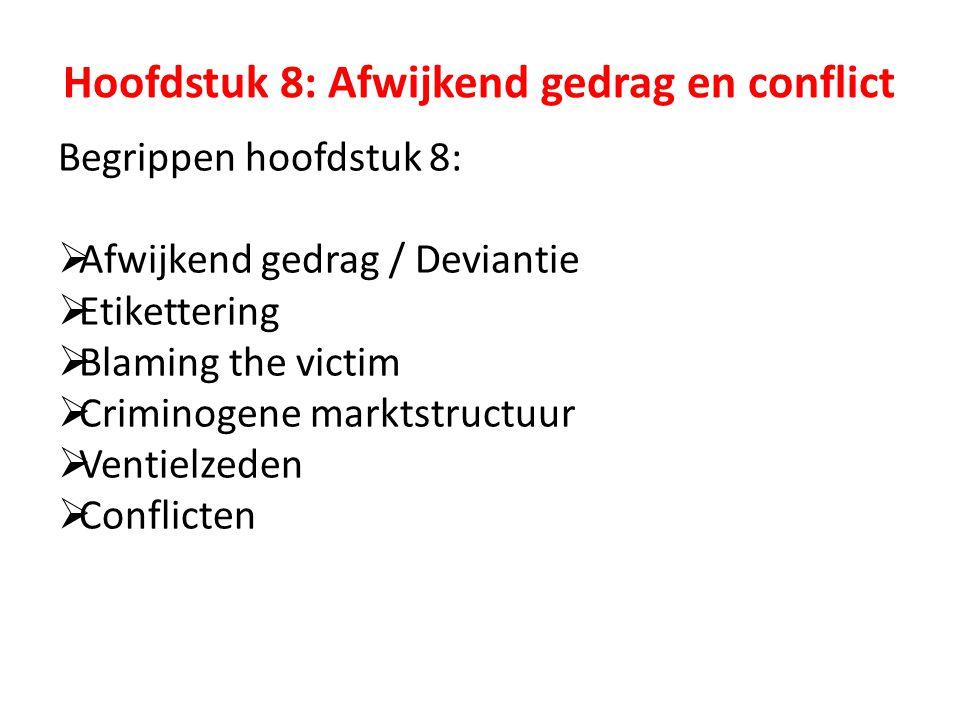Begrippen hoofdstuk 8:  Afwijkend gedrag / Deviantie  Etikettering  Blaming the victim  Criminogene marktstructuur  Ventielzeden  Conflicten