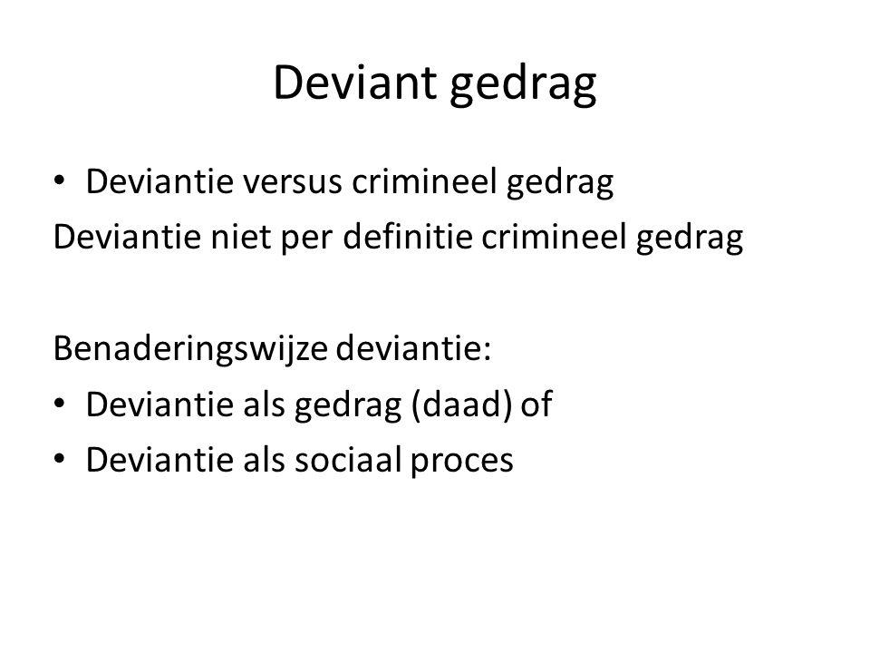 Deviant gedrag Deviantie versus crimineel gedrag Deviantie niet per definitie crimineel gedrag Benaderingswijze deviantie: Deviantie als gedrag (daad)