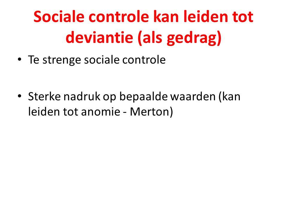 Sociale controle kan leiden tot deviantie (als gedrag) Te strenge sociale controle Sterke nadruk op bepaalde waarden (kan leiden tot anomie - Merton)