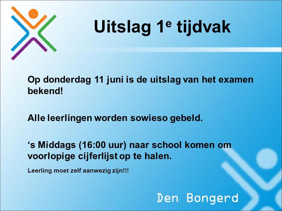 Uitslag 1 e tijdvak Op donderdag 11 juni is de uitslag van het examen bekend! Alle leerlingen worden sowieso gebeld. 's Middags (16:00 uur) naar schoo