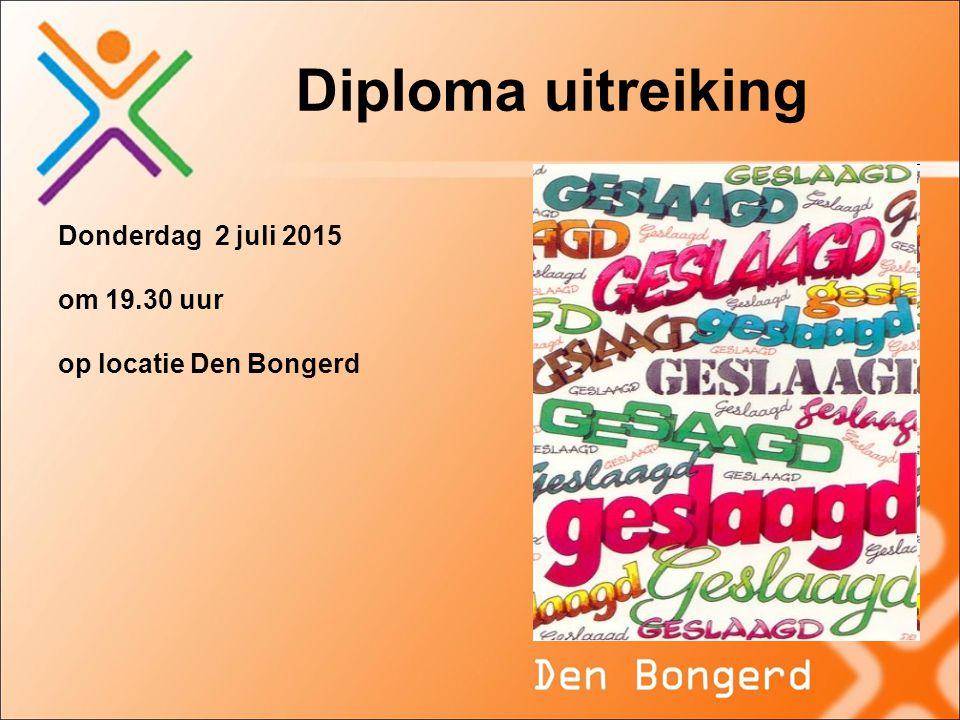 Diploma uitreiking Donderdag 2 juli 2015 om 19.30 uur op locatie Den Bongerd