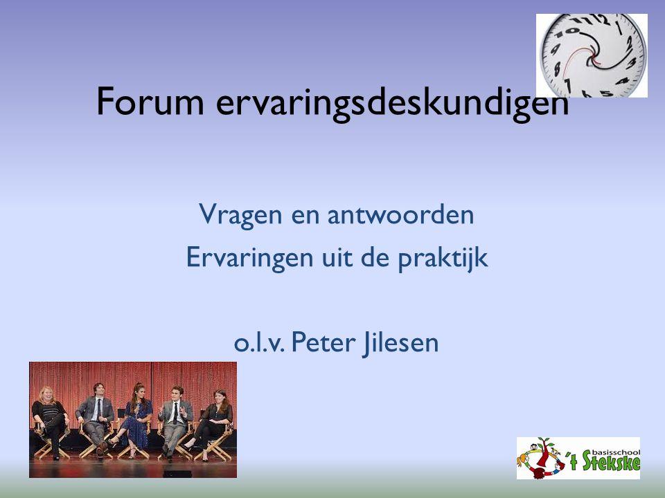 Forum ervaringsdeskundigen Vragen en antwoorden Ervaringen uit de praktijk o.l.v. Peter Jilesen