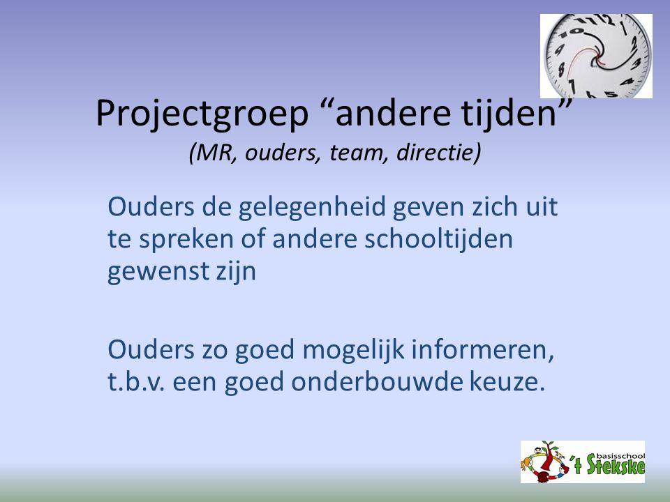 """Projectgroep """"andere tijden"""" (MR, ouders, team, directie) Ouders de gelegenheid geven zich uit te spreken of andere schooltijden gewenst zijn Ouders z"""