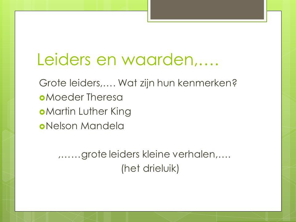 Leiders en waarden,…. Grote leiders,…. Wat zijn hun kenmerken?  Moeder Theresa  Martin Luther King  Nelson Mandela,……grote leiders kleine verhalen,