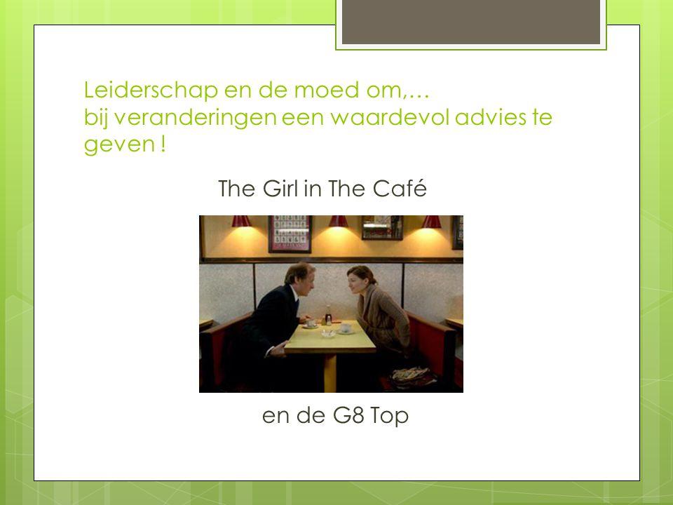 Leiderschap en de moed om,… bij veranderingen een waardevol advies te geven ! The Girl in The Café en de G8 Top