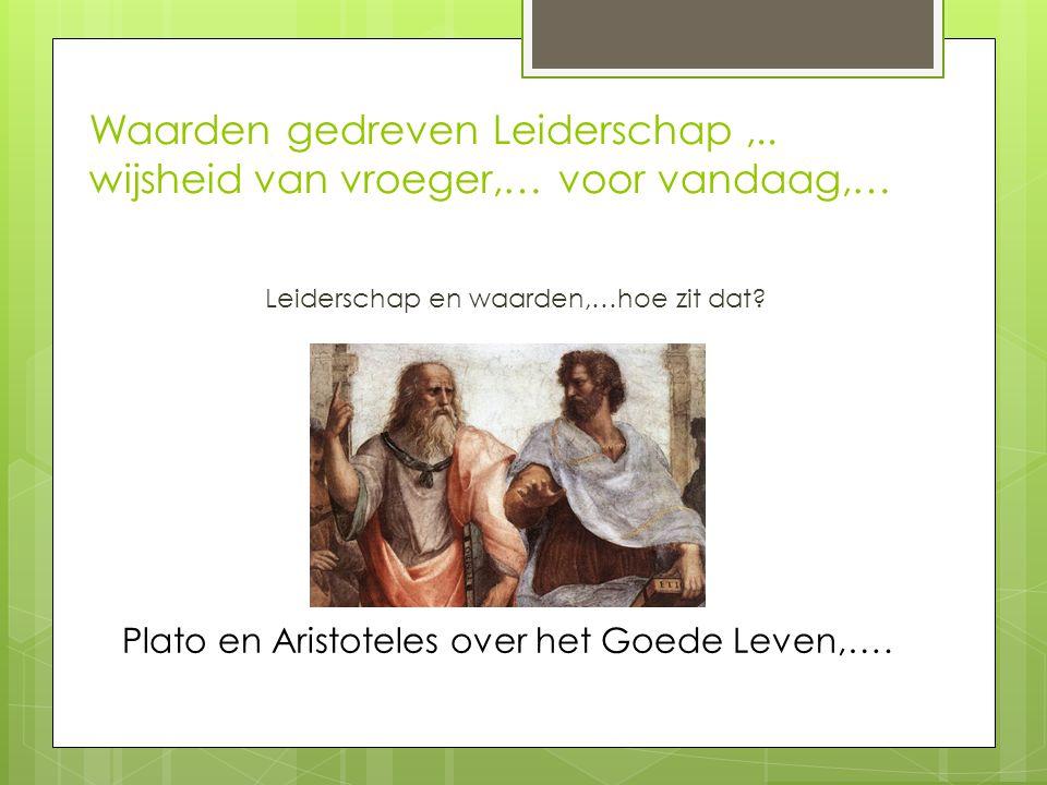 Waarden gedreven Leiderschap,.. wijsheid van vroeger,… voor vandaag,… Leiderschap en waarden,…hoe zit dat? Plato en Aristoteles over het Goede Leven,…