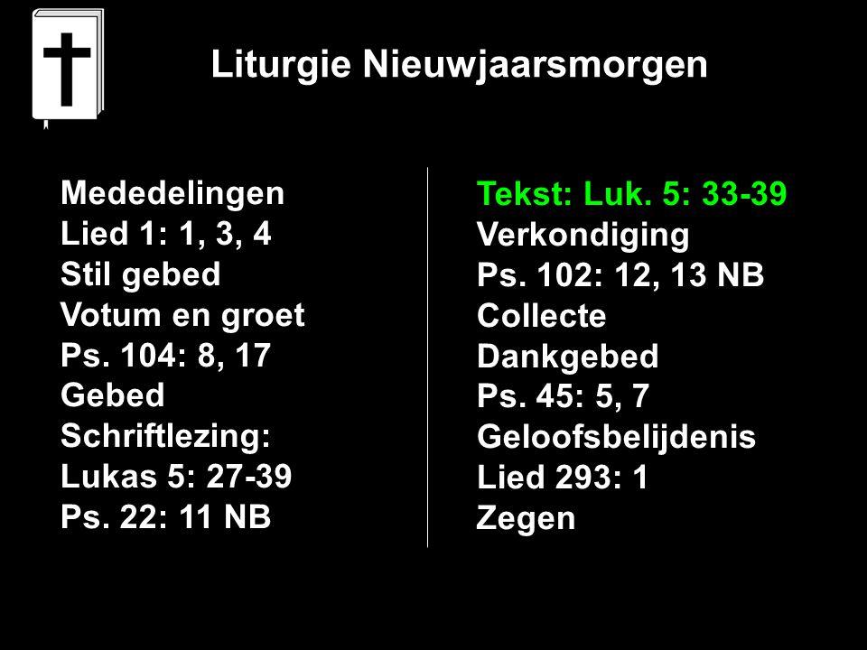 Liturgie Nieuwjaarsmorgen Mededelingen Lied 1: 1, 3, 4 Stil gebed Votum en groet Ps.