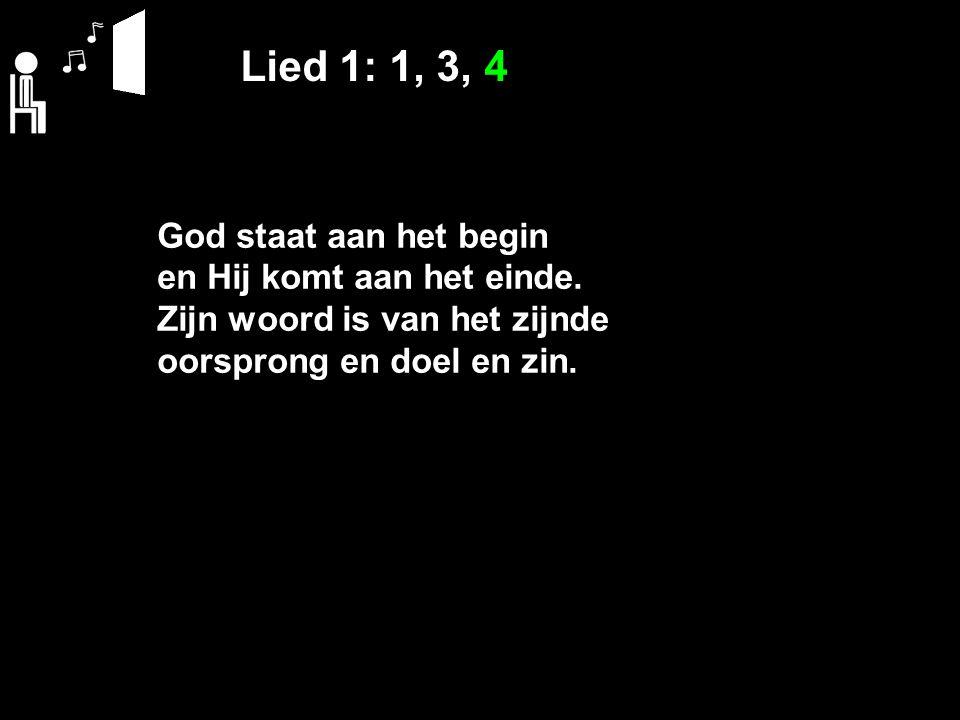 Lied 1: 1, 3, 4 God staat aan het begin en Hij komt aan het einde.