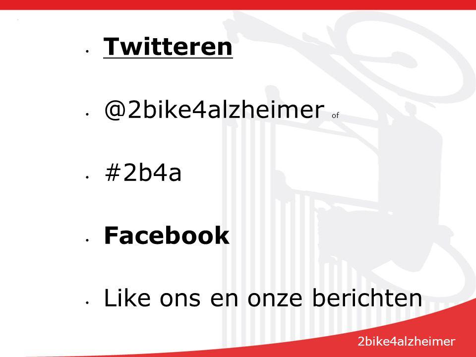 Twitteren @2bike4alzheimer of #2b4a Facebook Like ons en onze berichten 2bike4alzheimer