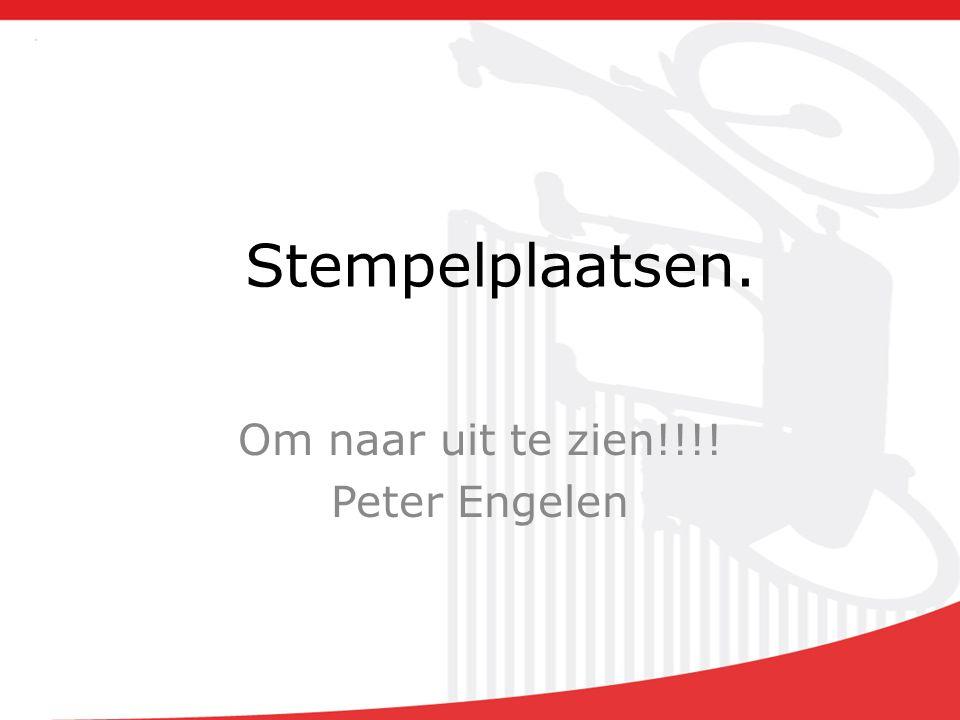 Stempelplaatsen. Om naar uit te zien!!!! Peter Engelen
