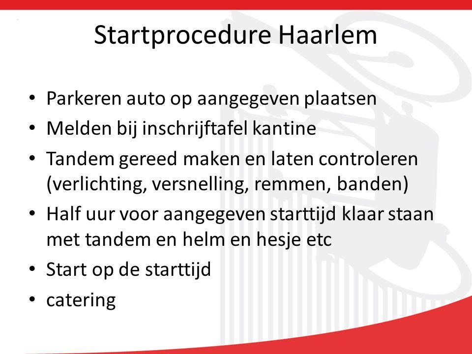 Startprocedure Haarlem Parkeren auto op aangegeven plaatsen Melden bij inschrijftafel kantine Tandem gereed maken en laten controleren (verlichting, versnelling, remmen, banden) Half uur voor aangegeven starttijd klaar staan met tandem en helm en hesje etc Start op de starttijd catering